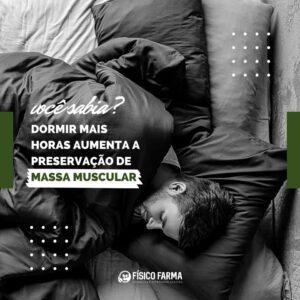 Dormir melhor aumenta a preservação de Massa Muscular
