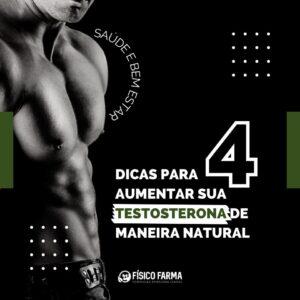 4 DICAS PARA AUMENTAR SUA TESTOSTERONA DE MANEIRA NATURAL